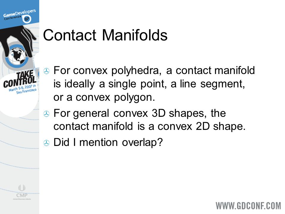 Contact Manifolds For convex polyhedra, a contact manifold is ideally a single point, a line segment, or a convex polygon.