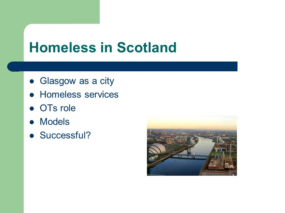 Homeless in Scotland Glasgow as a city Homeless services OTs role