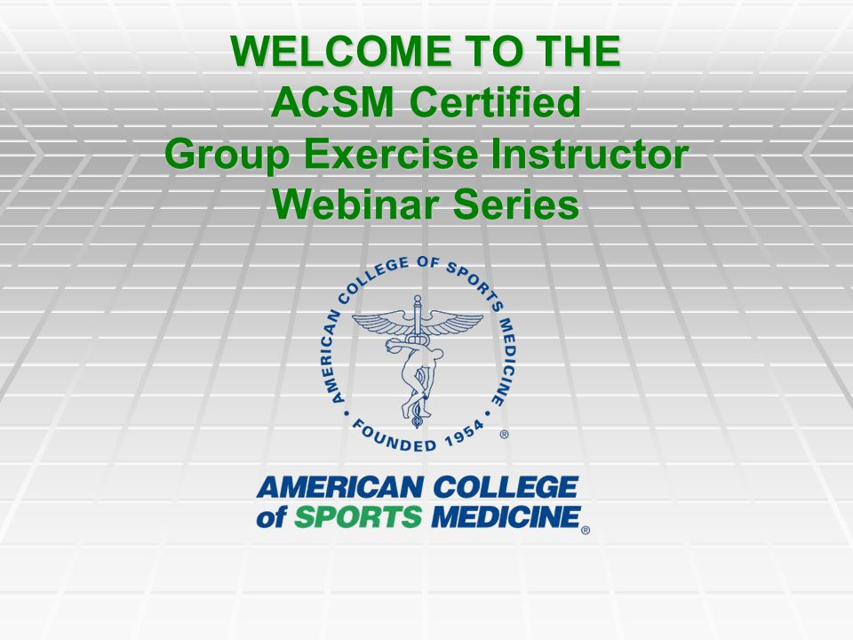 Welcome To The Acsm Certified Group Exercise Instructor Webinar