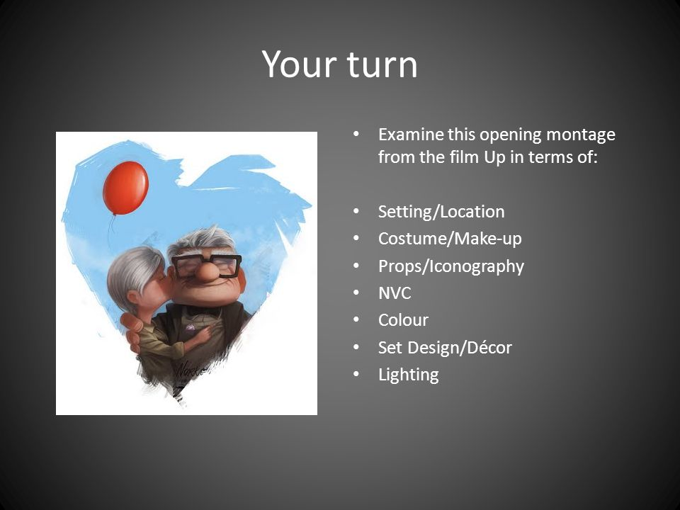 Your turn Examine this opening montage from the film Up in terms of: