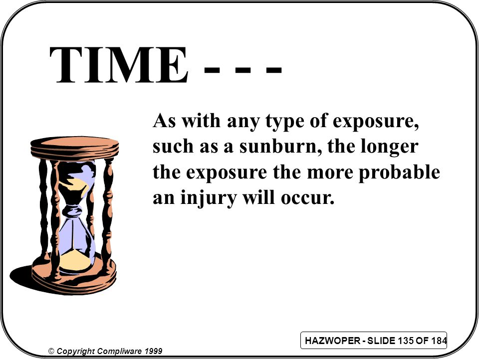 TIME - - - As with any type of exposure, such as a sunburn, the longer