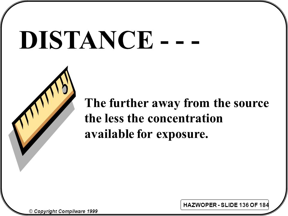 DISTANCE - - - The further away from the source