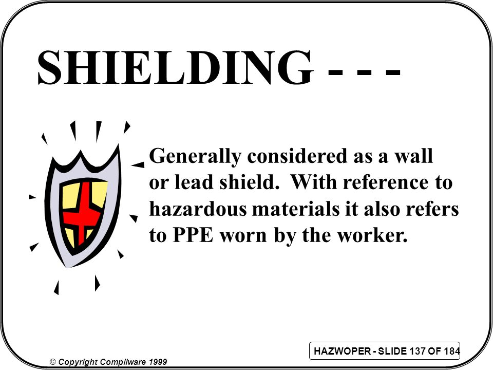 SHIELDING - - - Generally considered as a wall