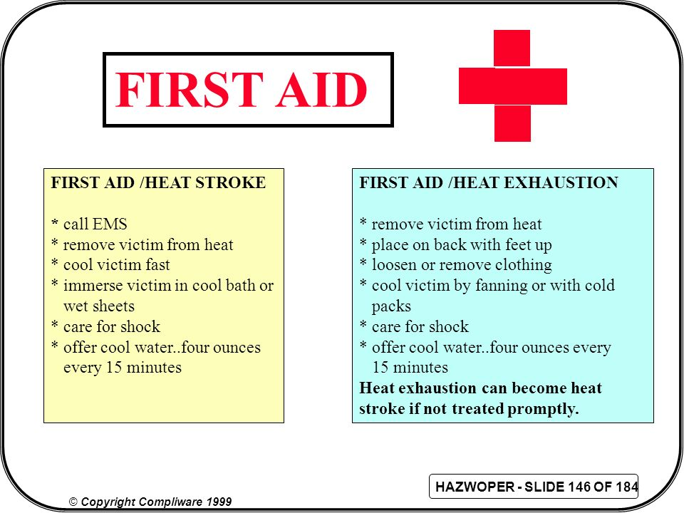 FIRST AID FIRST AID /HEAT STROKE * call EMS * remove victim from heat
