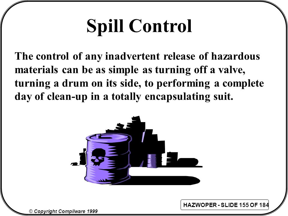 Spill Control The control of any inadvertent release of hazardous