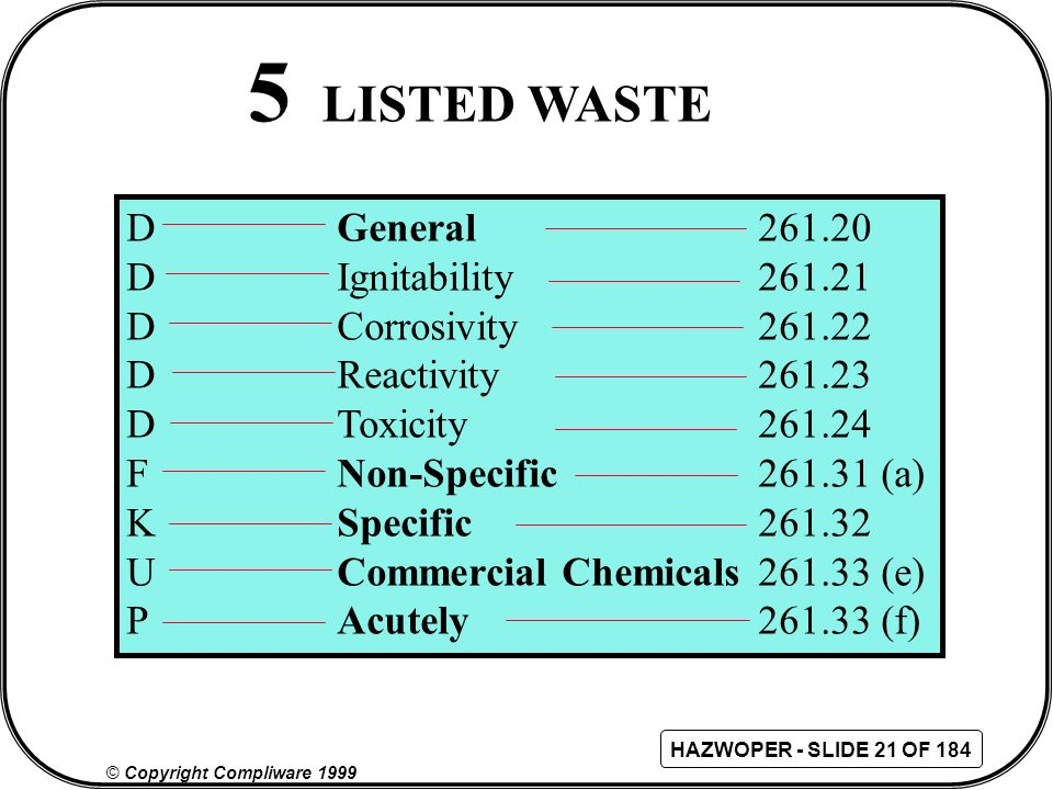 5 LISTED WASTE D General 261.20 D Ignitability 261.21