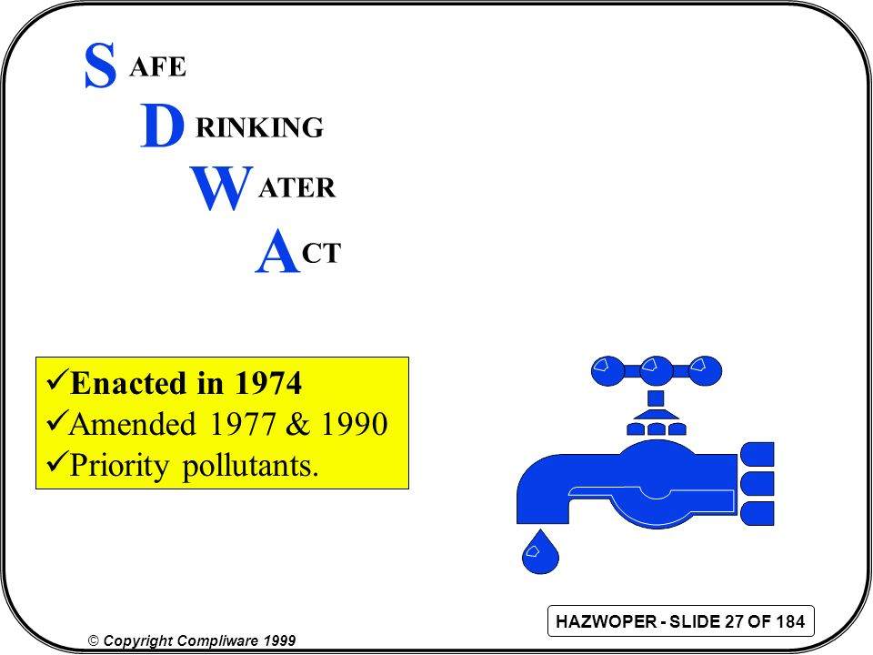 S D W A Enacted in 1974 Amended 1977 & 1990 Priority pollutants. AFE