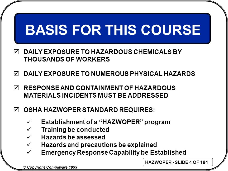 BASIS FOR THIS COURSE DAILY EXPOSURE TO HAZARDOUS CHEMICALS BY THOUSANDS OF WORKERS. DAILY EXPOSURE TO NUMEROUS PHYSICAL HAZARDS.