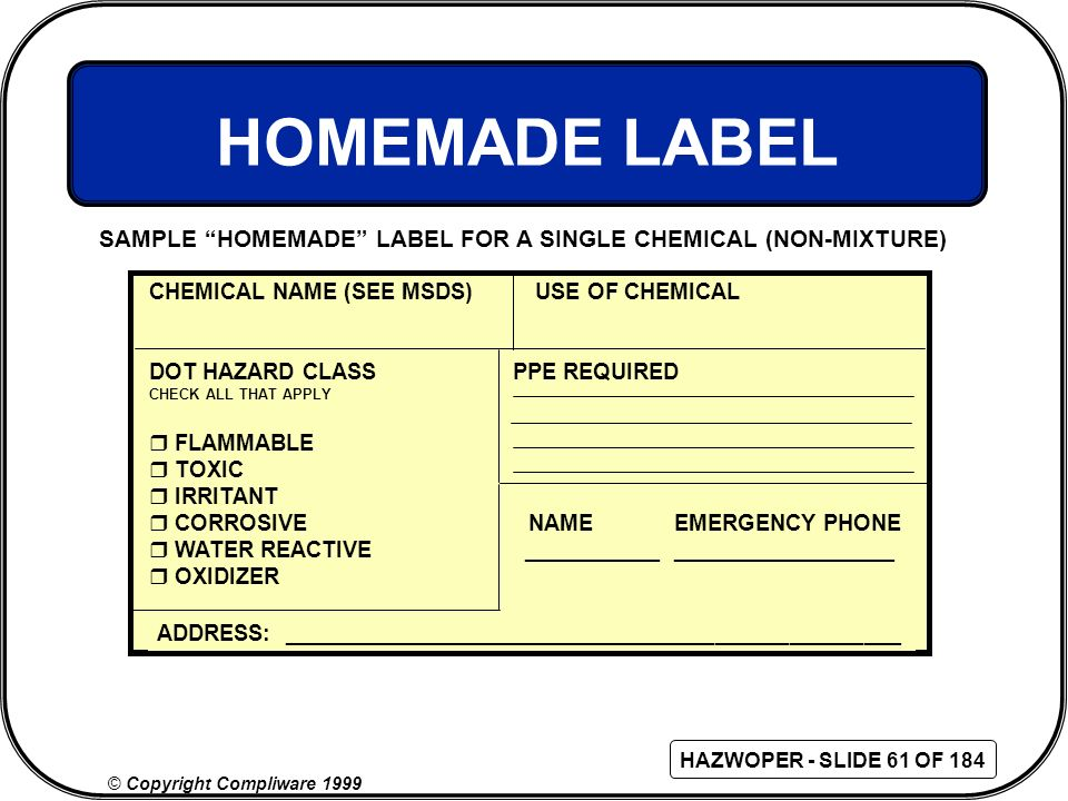HOMEMADE LABEL SAMPLE HOMEMADE LABEL FOR A SINGLE CHEMICAL (NON-MIXTURE) CHEMICAL NAME (SEE MSDS) USE OF CHEMICAL.