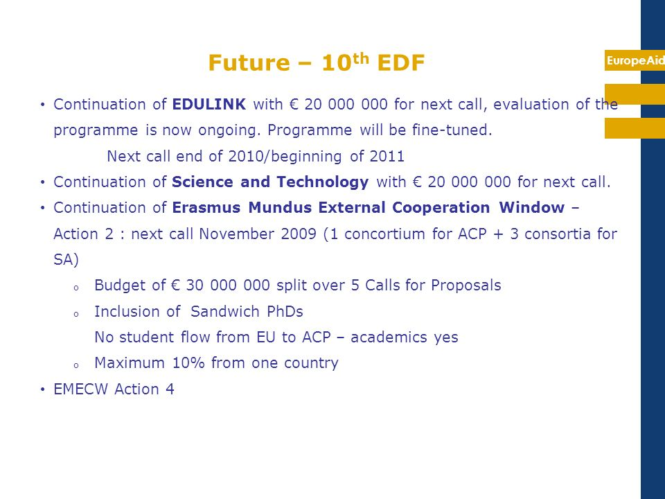 Future – 10th EDFContinuation of EDULINK with € 20 000 000 for next call, evaluation of the programme is now ongoing. Programme will be fine-tuned.