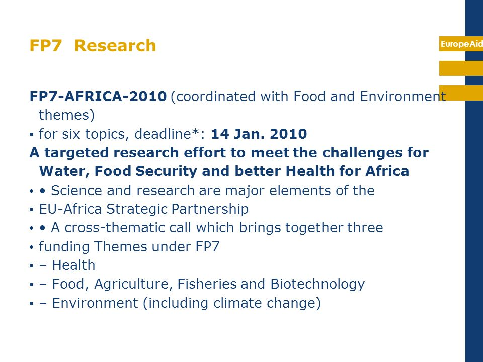 FP7 ResearchFP7-AFRICA-2010 (coordinated with Food and Environment themes) for six topics, deadline*: 14 Jan. 2010.