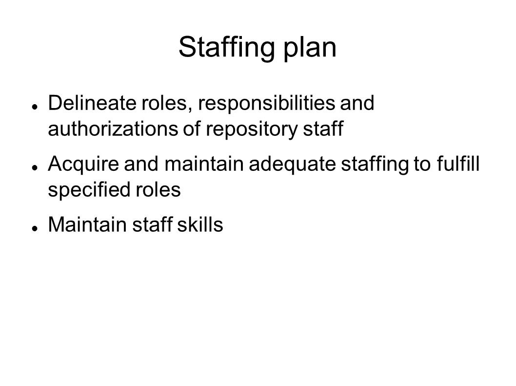 Staffing plan Delineate roles, responsibilities and authorizations of repository staff.