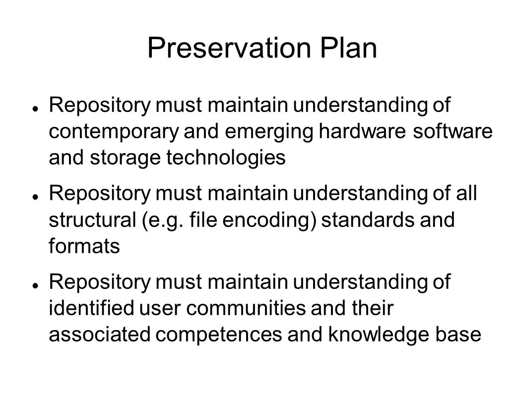 Preservation Plan Repository must maintain understanding of contemporary and emerging hardware software and storage technologies.