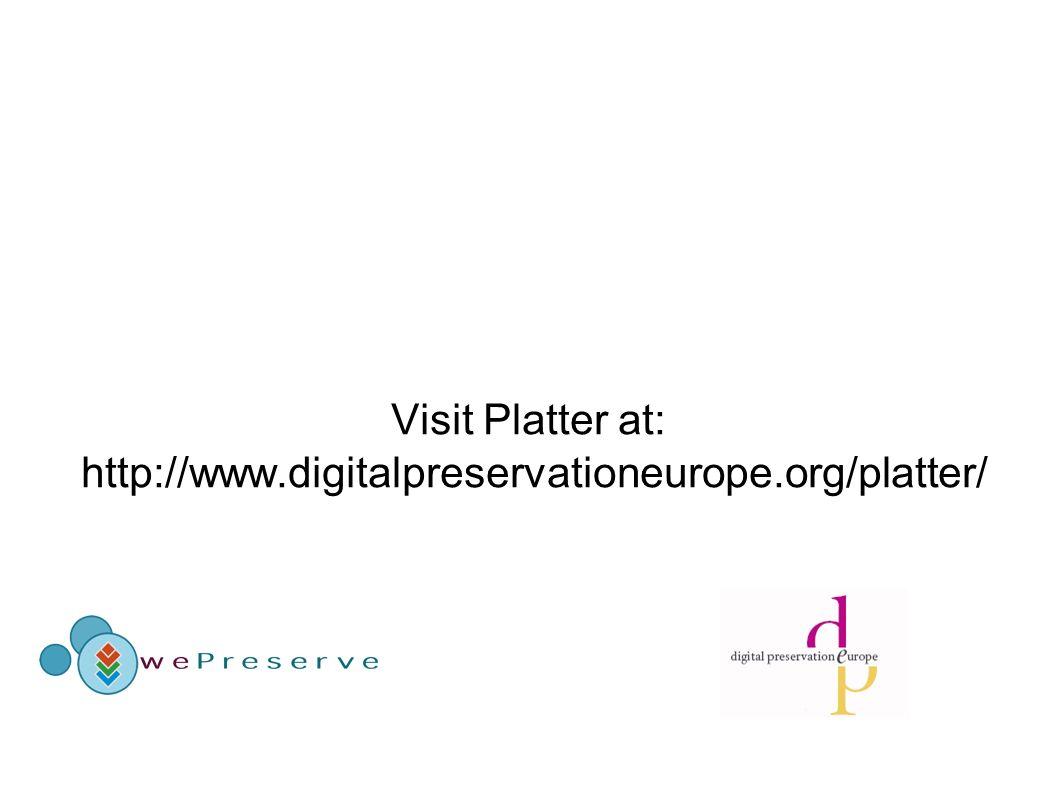 Visit Platter at: http://www.digitalpreservationeurope.org/platter/