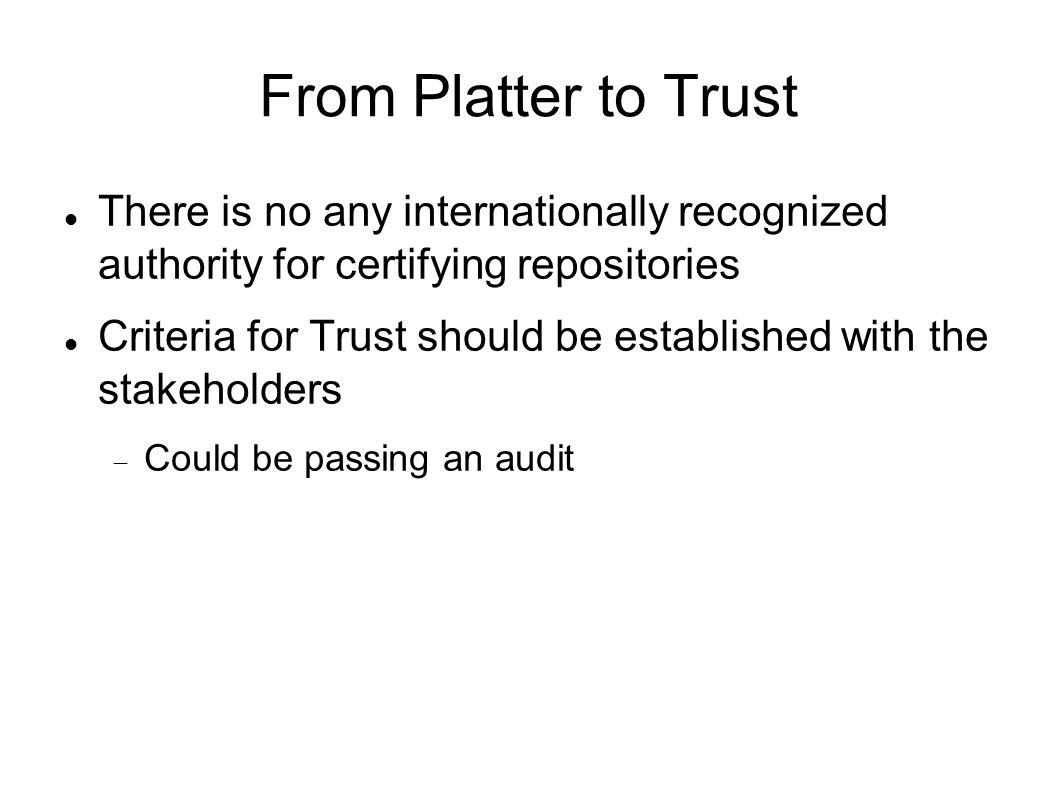 From Platter to Trust There is no any internationally recognized authority for certifying repositories.