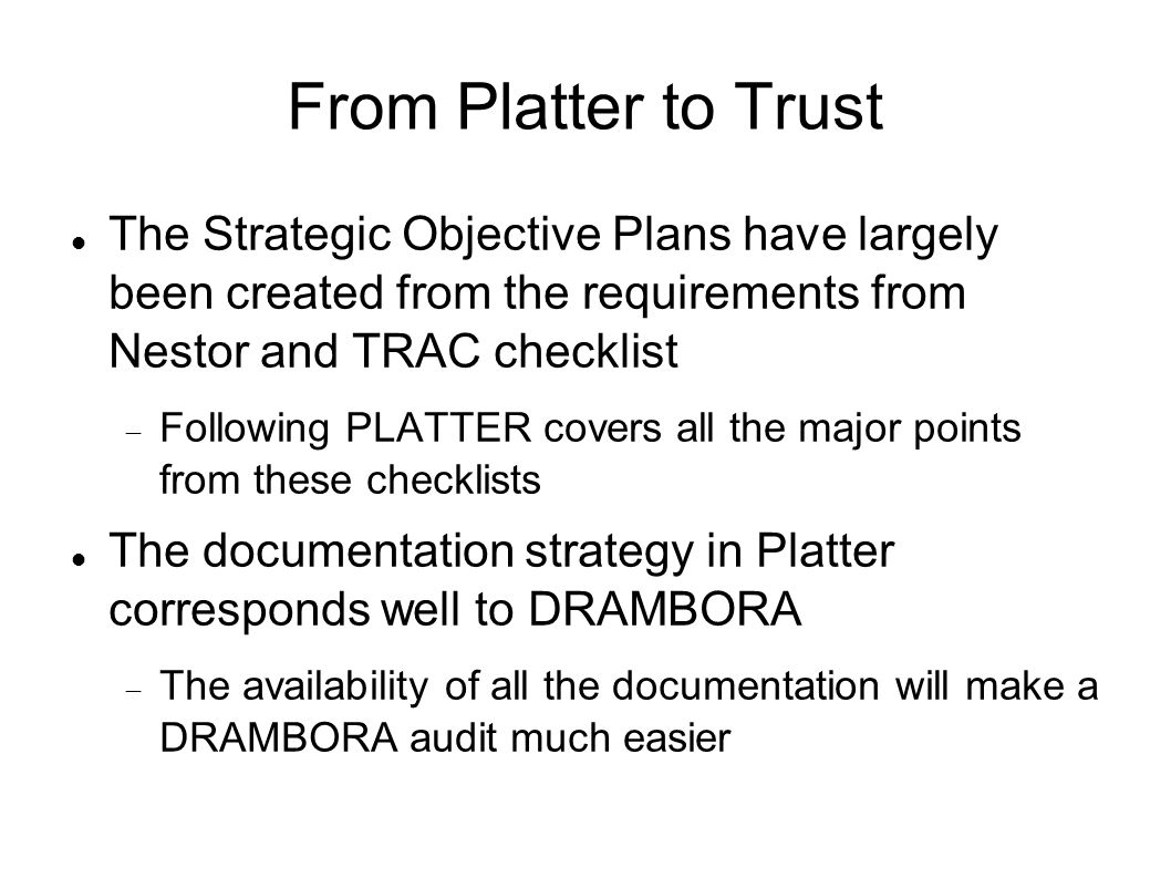 From Platter to Trust The Strategic Objective Plans have largely been created from the requirements from Nestor and TRAC checklist.