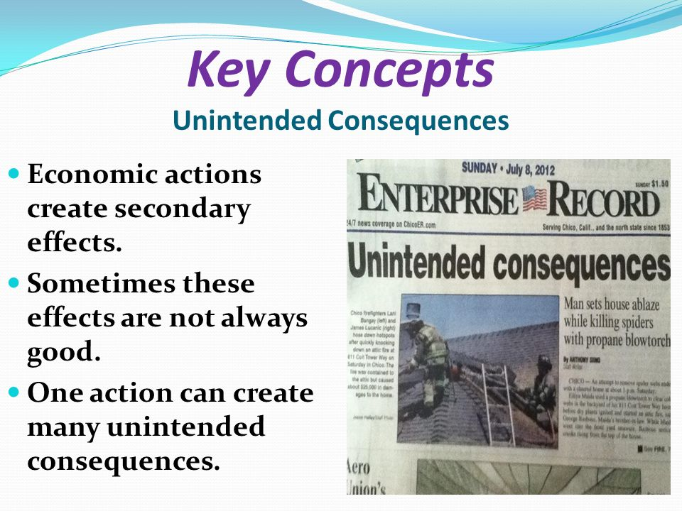 sometimes actions can have unintended consequences Question 2: what are some examples of unintended consequences  can  undermine provider acceptance, increase costs, sometimes lead to failed   because id fellows often take no remedial actions and residents can game the  system.