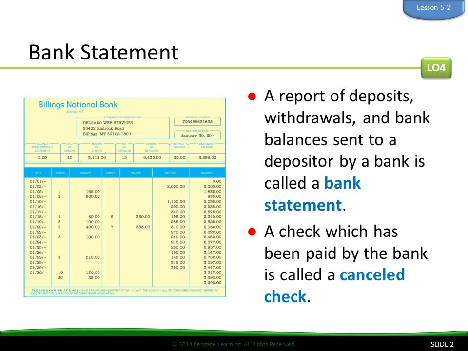 Lesson 5-2 Bank Statement. LO4. A report of deposits, withdrawals, and bank balances sent to a depositor by a bank is called a bank statement.