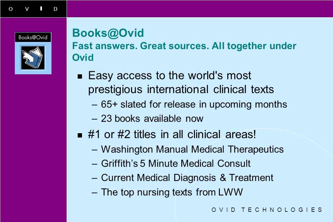 Books@Ovid Fast answers. Great sources. All together under Ovid