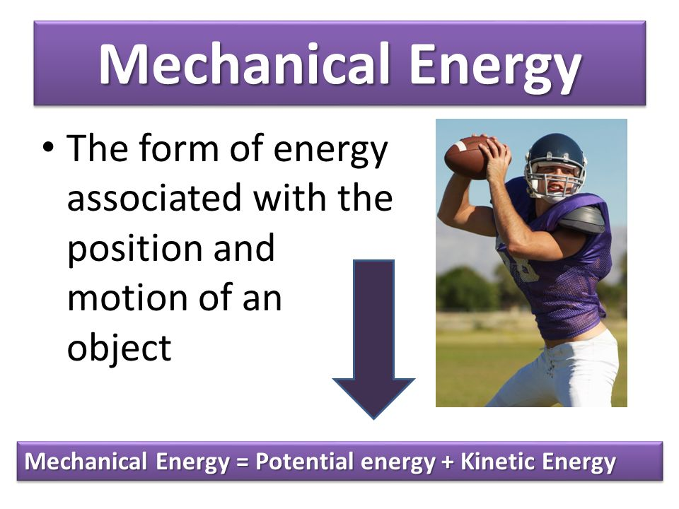 Mechanical Energy The form of energy associated with the position and motion of an object.