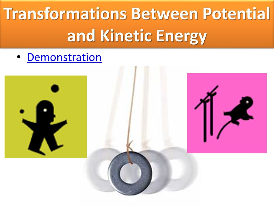 Transformations Between Potential and Kinetic Energy