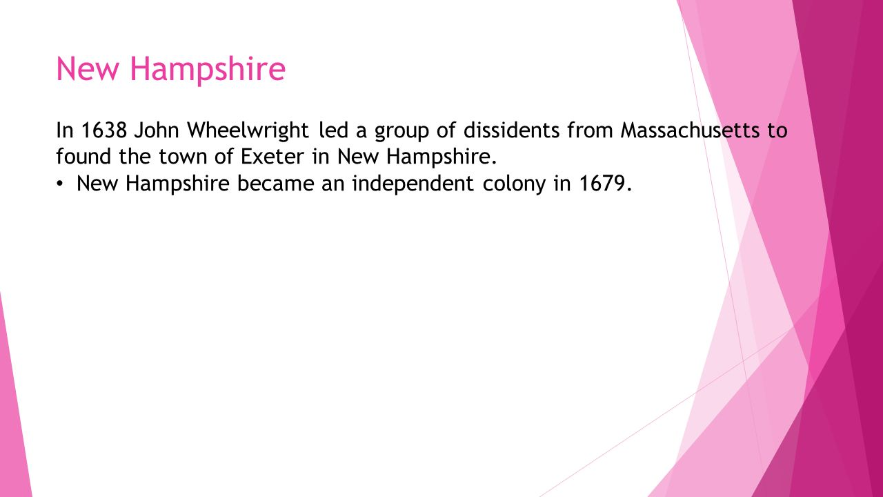 New Hampshire In 1638 John Wheelwright led a group of dissidents from Massachusetts to found the town of Exeter in New Hampshire.