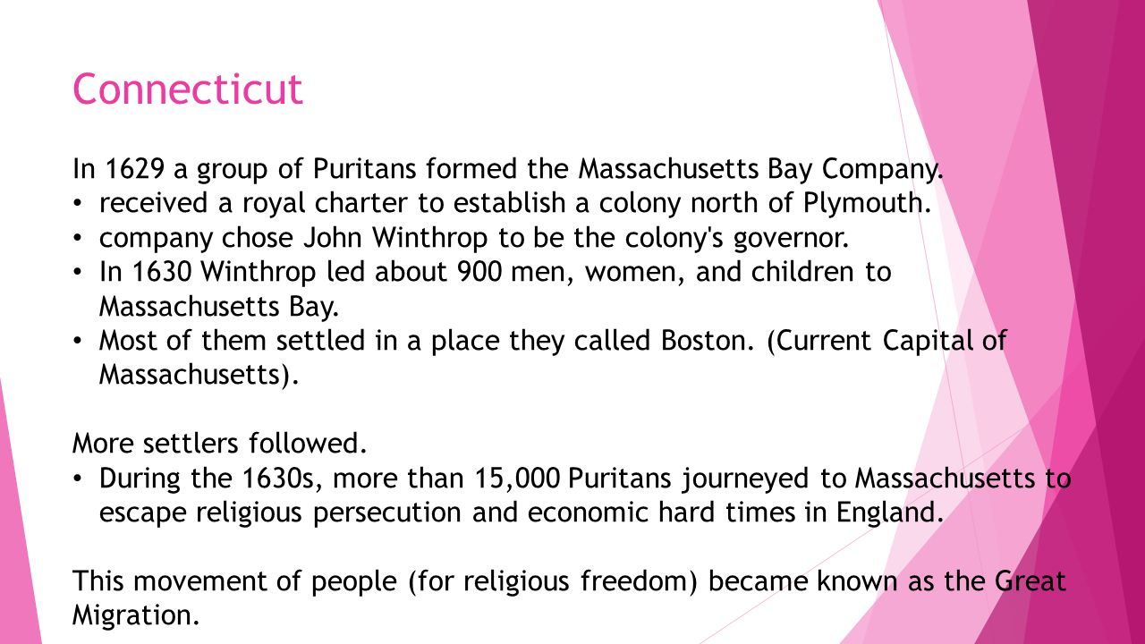 Connecticut In 1629 a group of Puritans formed the Massachusetts Bay Company. received a royal charter to establish a colony north of Plymouth.