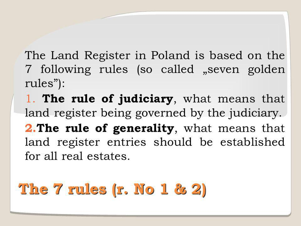 "The Land Register in Poland is based on the 7 following rules (so called ""seven golden rules ):"