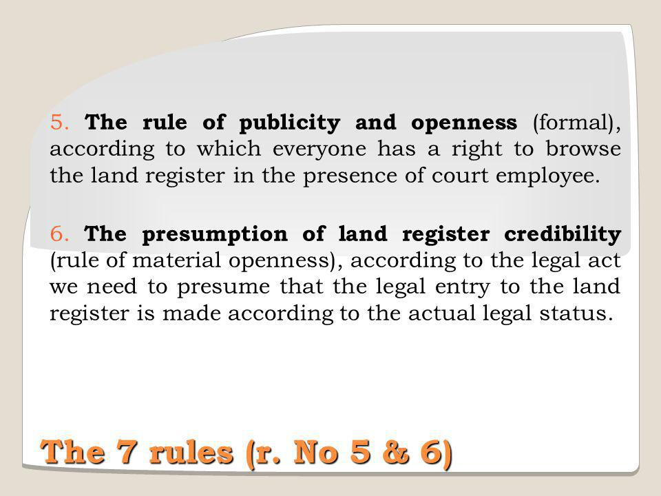 5. The rule of publicity and openness (formal), according to which everyone has a right to browse the land register in the presence of court employee.