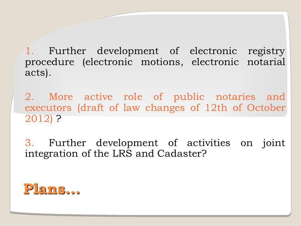1. Further development of electronic registry procedure (electronic motions, electronic notarial acts).
