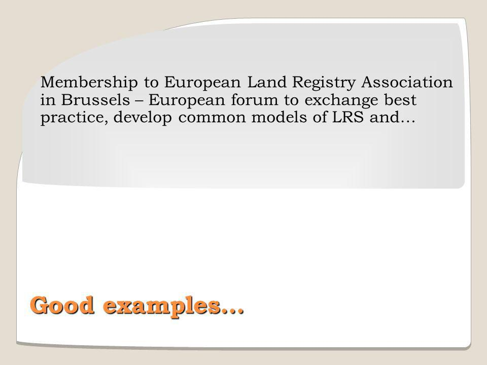 Membership to European Land Registry Association in Brussels – European forum to exchange best practice, develop common models of LRS and…