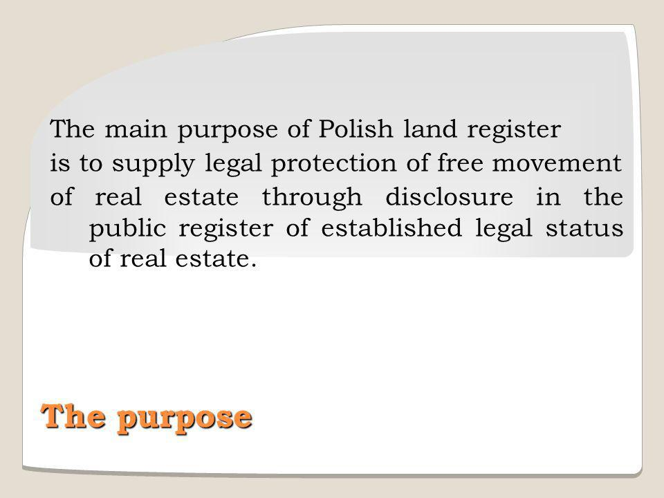 The purpose The main purpose of Polish land register