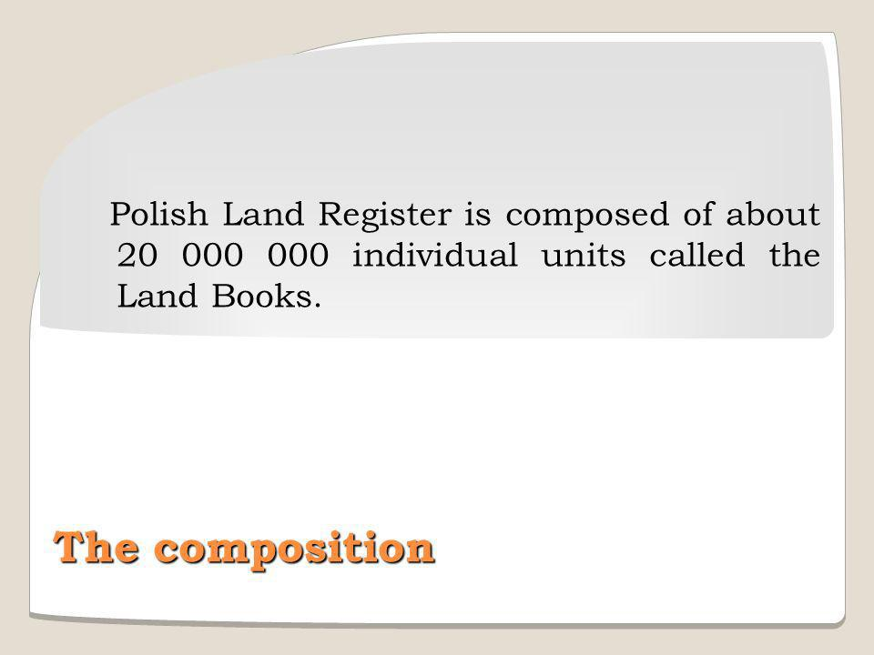 Polish Land Register is composed of about 20 000 000 individual units called the Land Books.