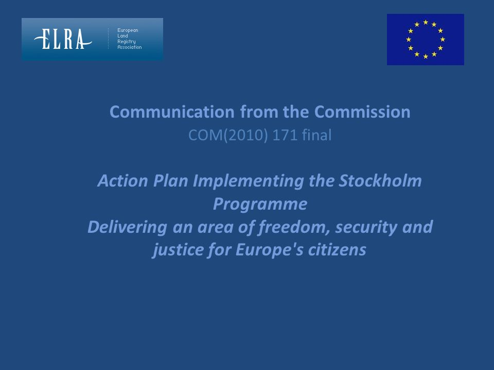 Communication from the Commission COM(2010) 171 final Action Plan Implementing the Stockholm Programme Delivering an area of freedom, security and justice for Europe s citizens