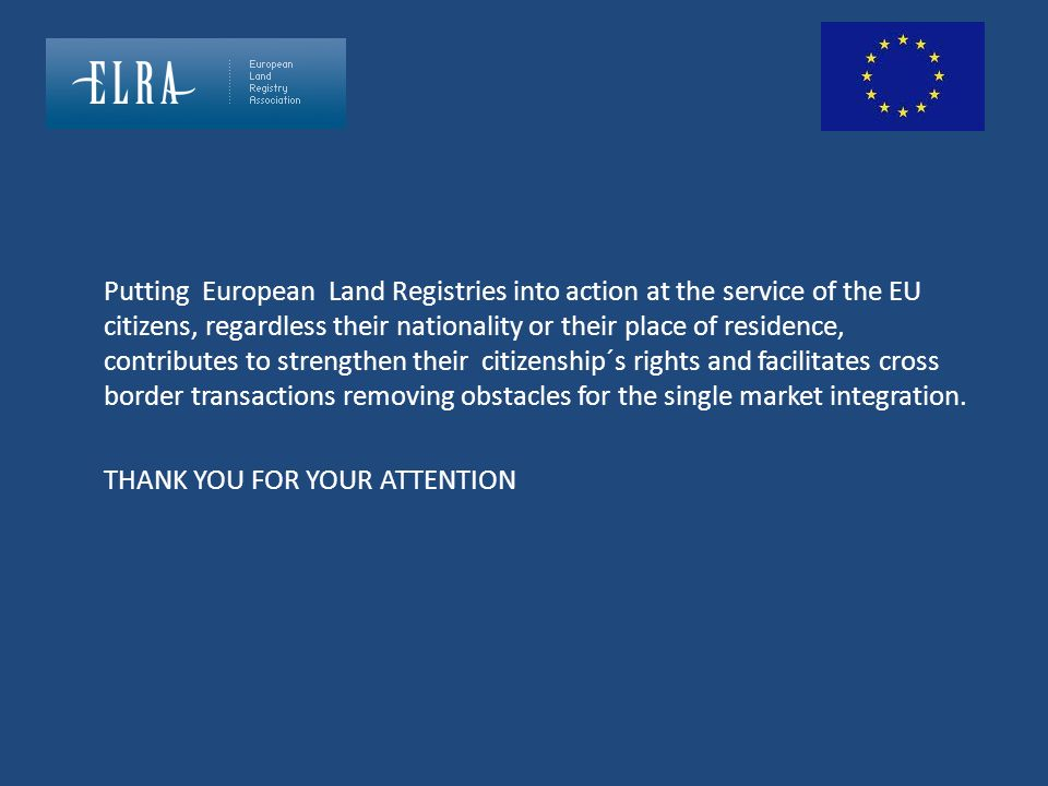 Putting European Land Registries into action at the service of the EU citizens, regardless their nationality or their place of residence, contributes to strengthen their citizenship´s rights and facilitates cross border transactions removing obstacles for the single market integration.
