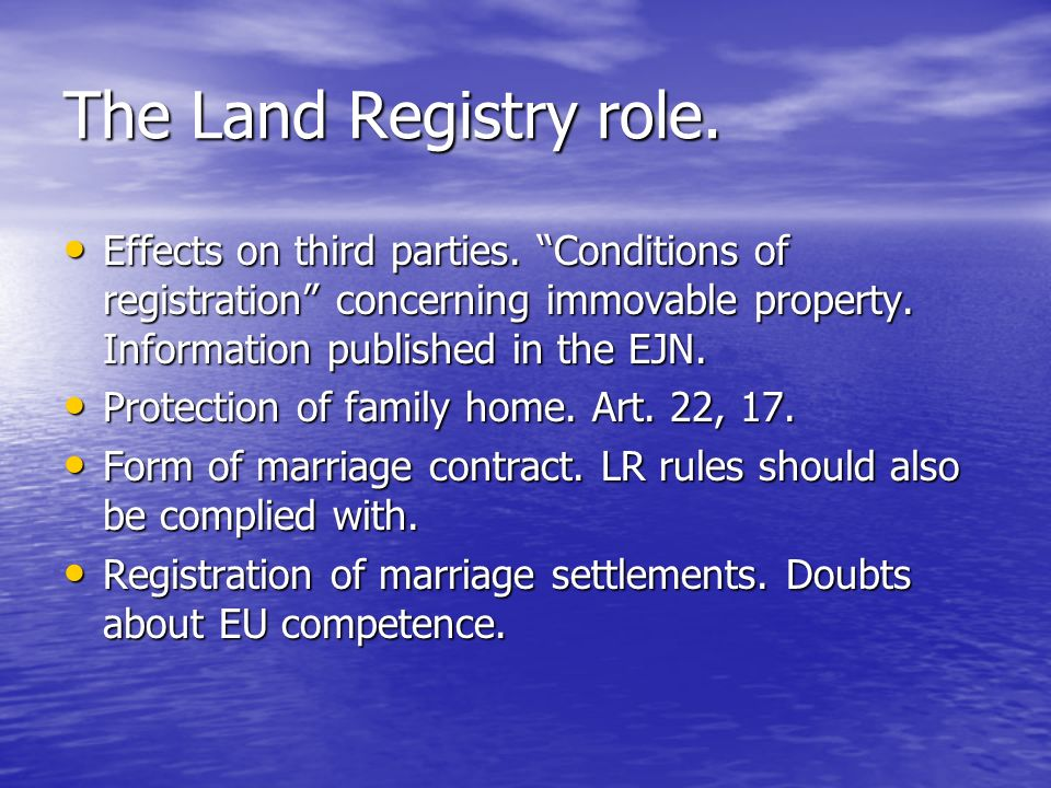 The Land Registry role. Effects on third parties. Conditions of registration concerning immovable property. Information published in the EJN.