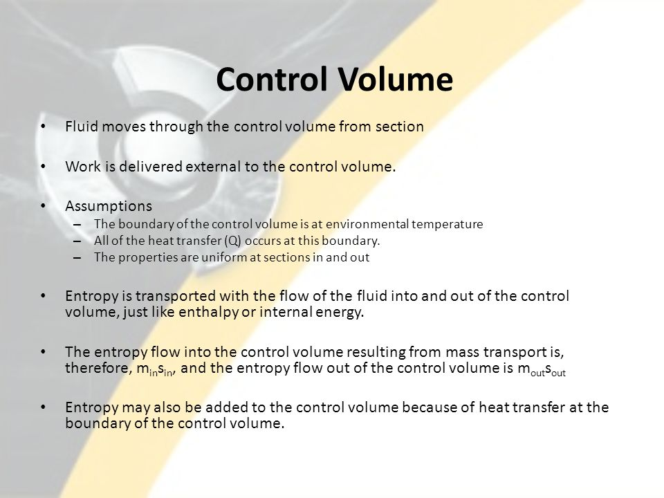 Control Volume Fluid moves through the control volume from section