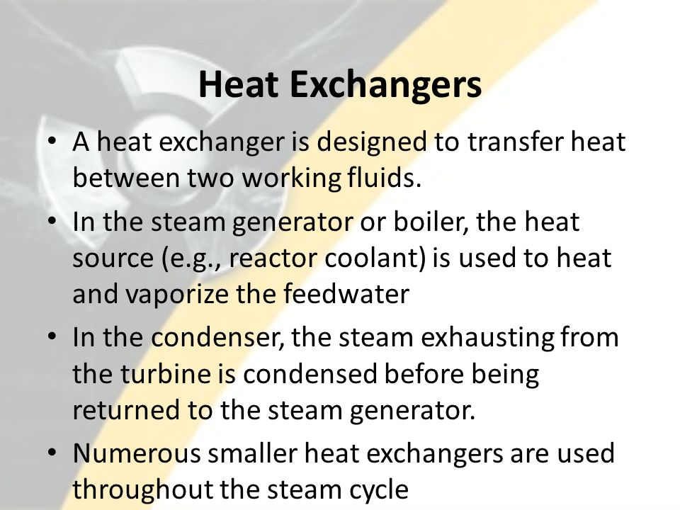 Heat Exchangers A heat exchanger is designed to transfer heat between two working fluids.