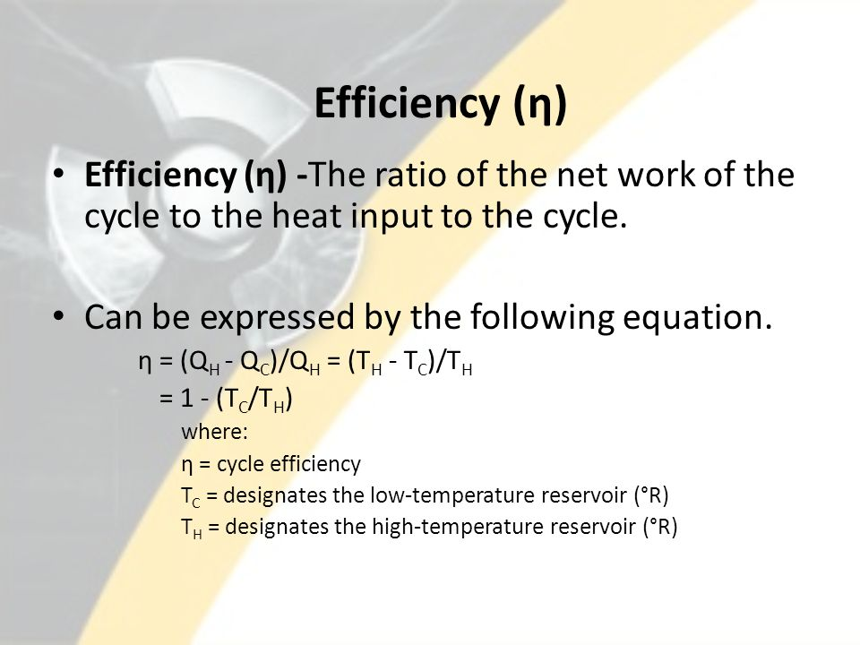 Efficiency (η) Efficiency (η) -The ratio of the net work of the cycle to the heat input to the cycle.