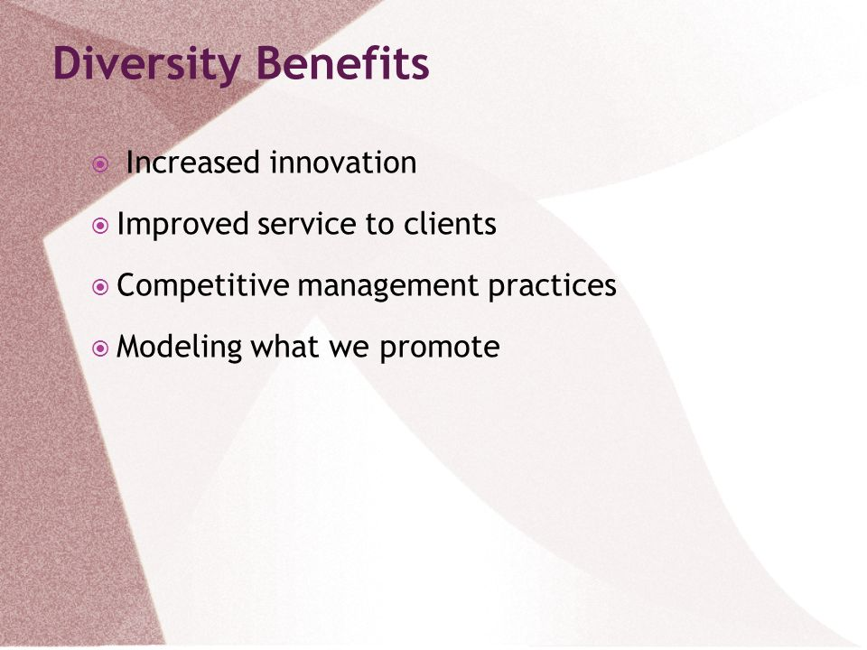 Diversity Benefits Increased innovation Improved service to clients