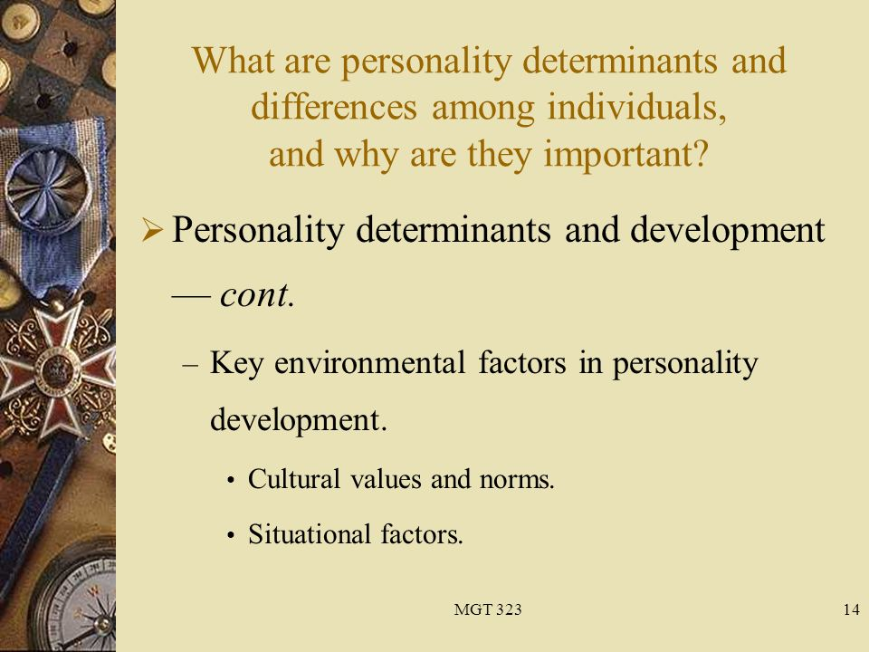 the determinants of personality development That physical appearance is a major factor in the development of personality,   what natural factors could possibly have a strong influence on environment.