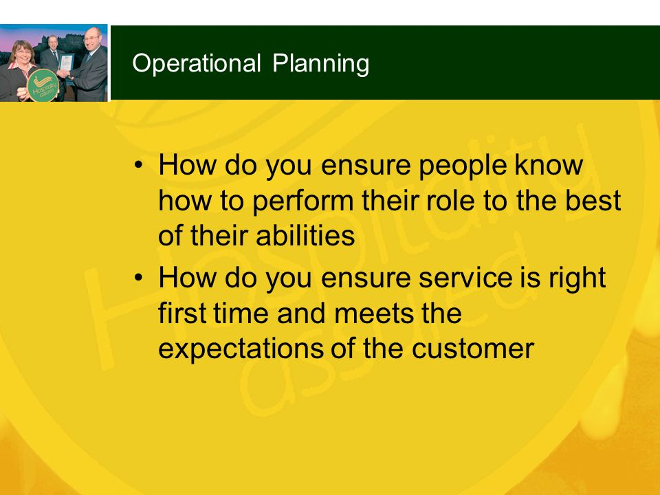 Operational Planning How do you ensure people know how to perform their role to the best of their abilities.