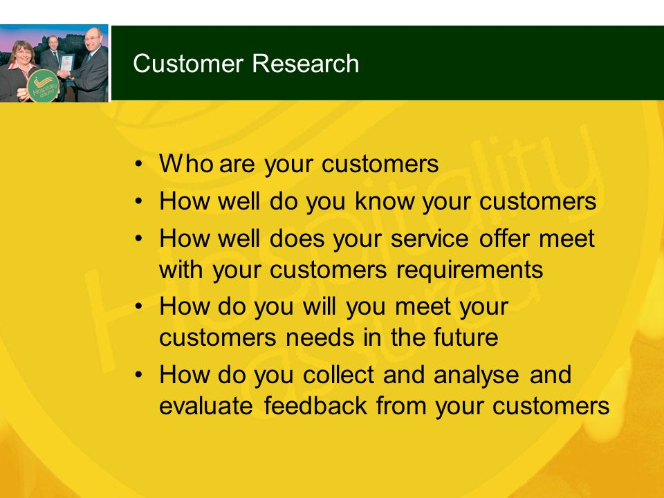 Customer Research Who are your customers. How well do you know your customers.