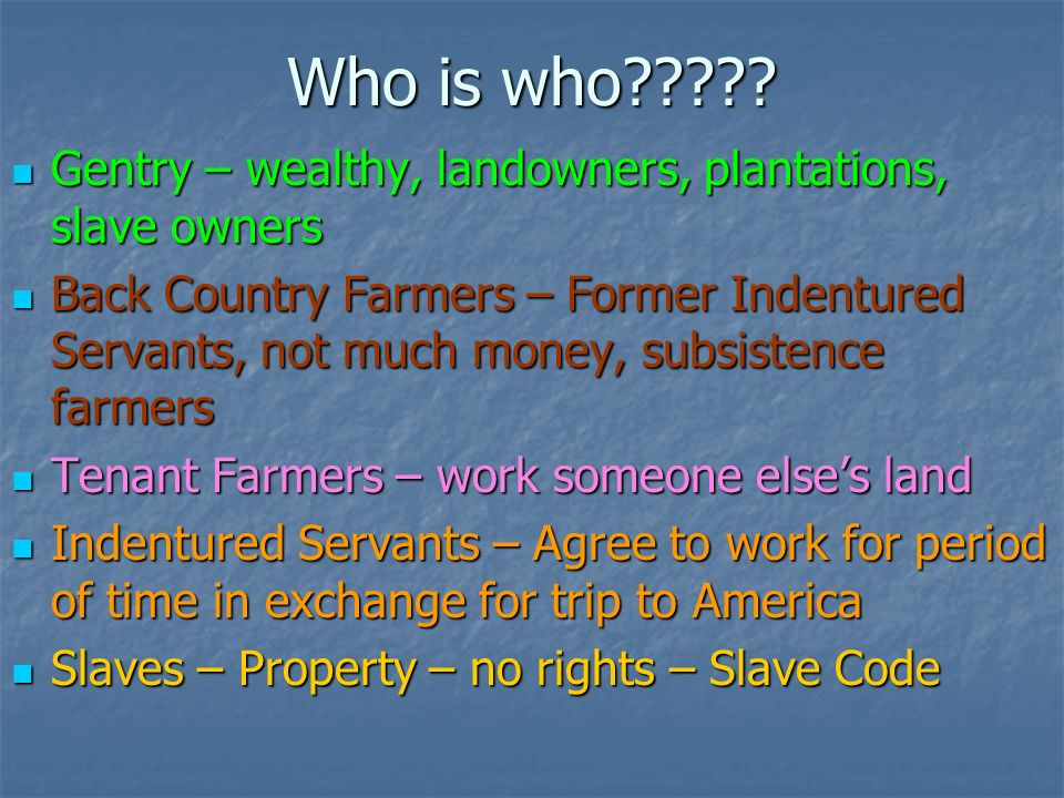 Who is who Gentry – wealthy, landowners, plantations, slave owners.