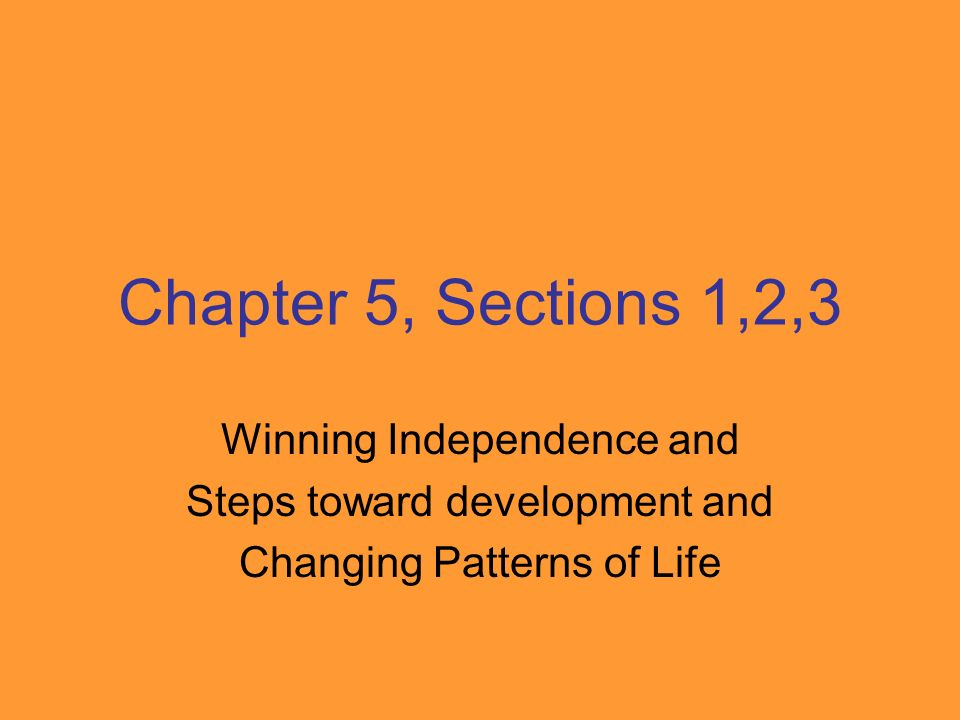 Chapter 5, Sections 1,2,3 Winning Independence and