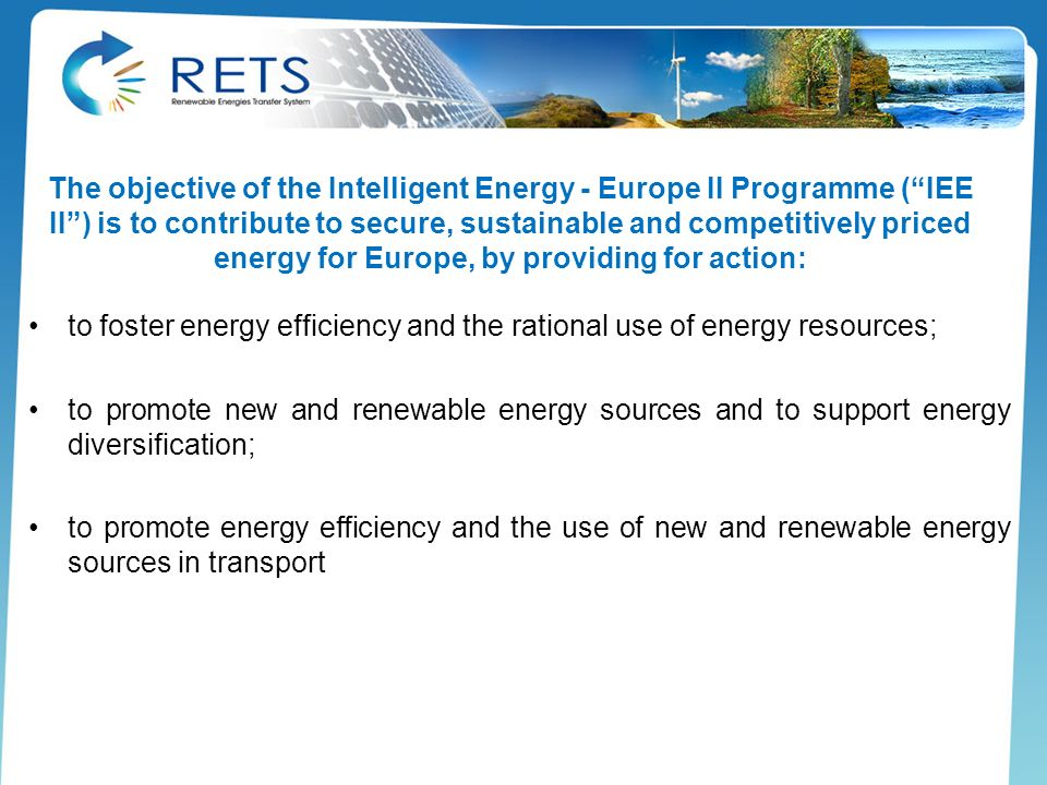 The objective of the Intelligent Energy - Europe II Programme ( IEE II ) is to contribute to secure, sustainable and competitively priced energy for Europe, by providing for action: