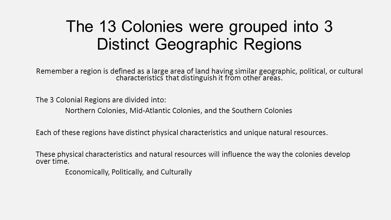 The 13 Colonies were grouped into 3 Distinct Geographic Regions