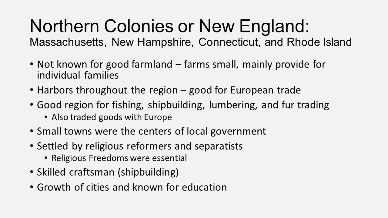 Northern Colonies or New England: Massachusetts, New Hampshire, Connecticut, and Rhode Island