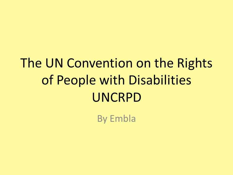 The UN Convention on the Rights of People with Disabilities UNCRPD