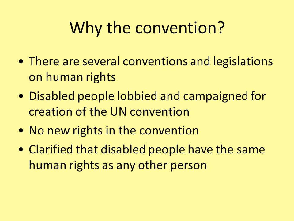 Why the convention There are several conventions and legislations on human rights.